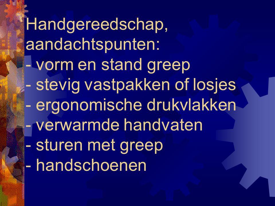Handgereedschap, aandachtspunten: - vorm en stand greep - stevig vastpakken of losjes - ergonomische drukvlakken - verwarmde handvaten - sturen met greep - handschoenen