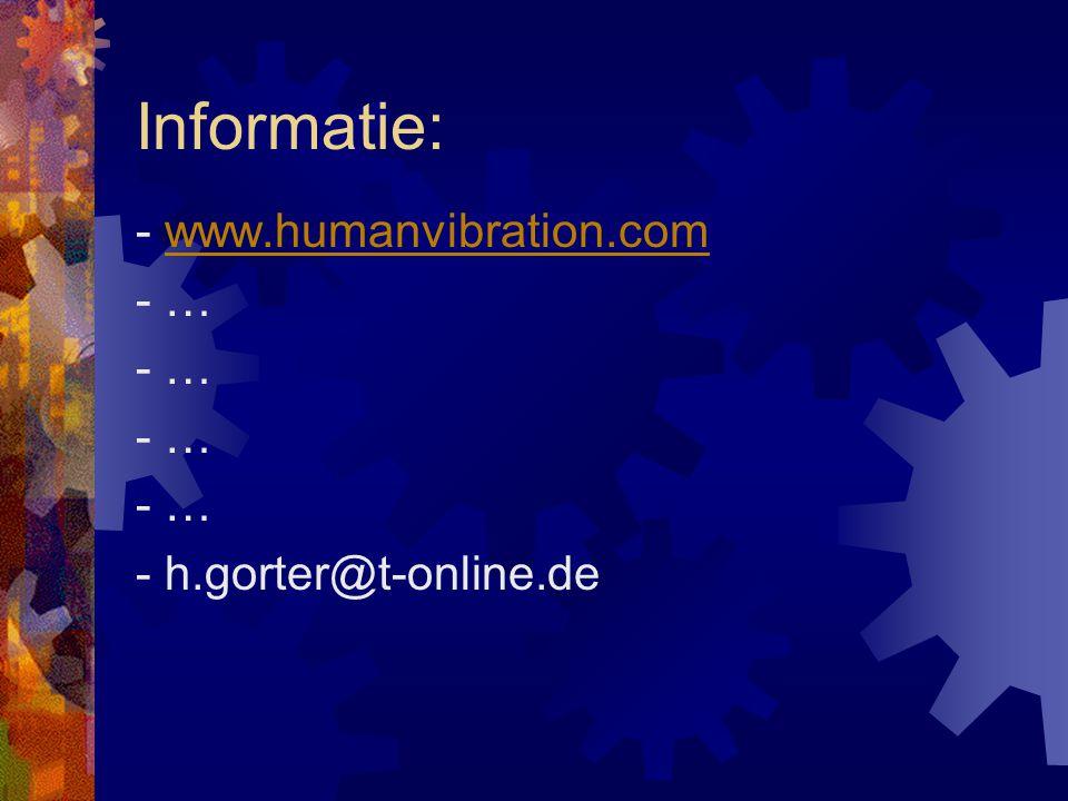 Informatie: - www.humanvibration.comwww.humanvibration.com - … - h.gorter@t-online.de