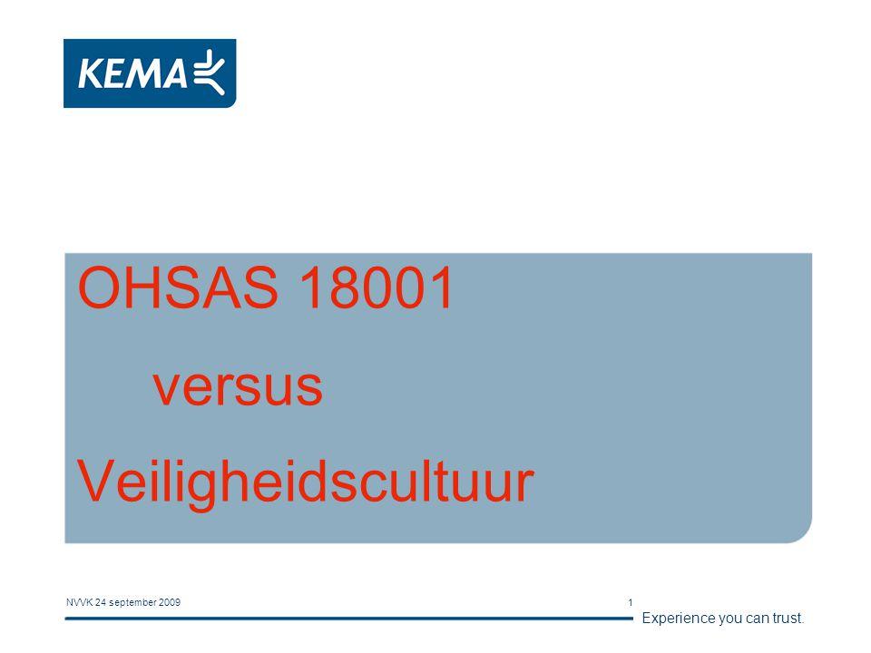 Experience you can trust. NVVK 24 september 20091 OHSAS 18001 versus Veiligheidscultuur