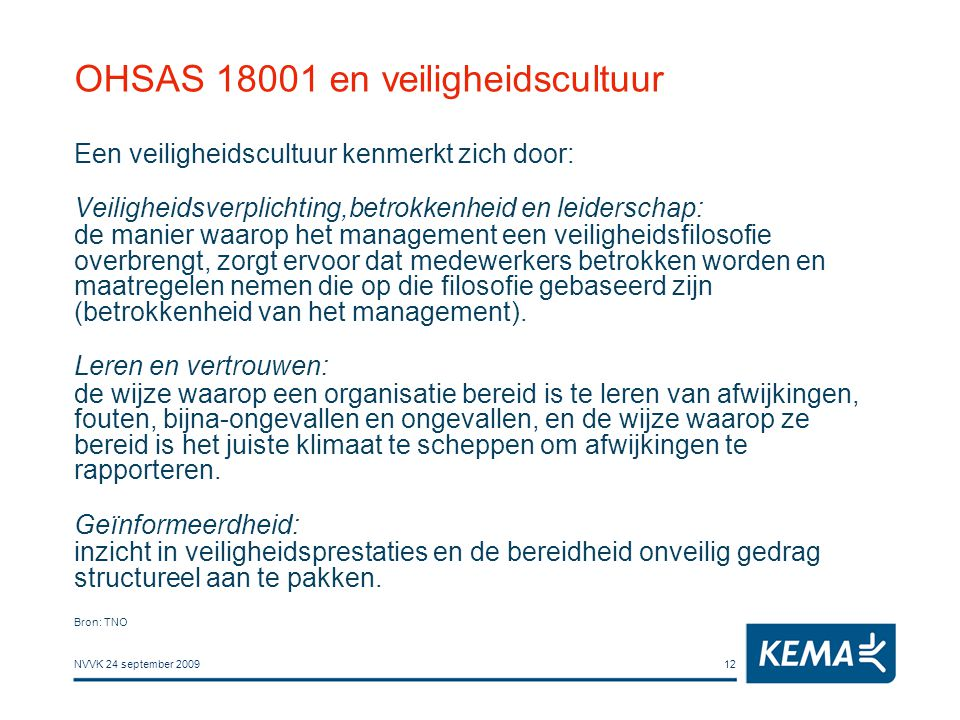 NVVK 24 september 200912 OHSAS 18001 en veiligheidscultuur Een veiligheidscultuur kenmerkt zich door: Veiligheidsverplichting,betrokkenheid en leiders