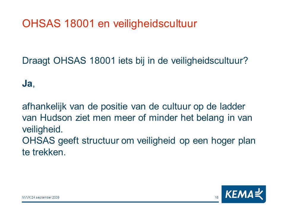 NVVK 24 september 200916 OHSAS 18001 en veiligheidscultuur Draagt OHSAS 18001 iets bij in de veiligheidscultuur? Ja, afhankelijk van de positie van de