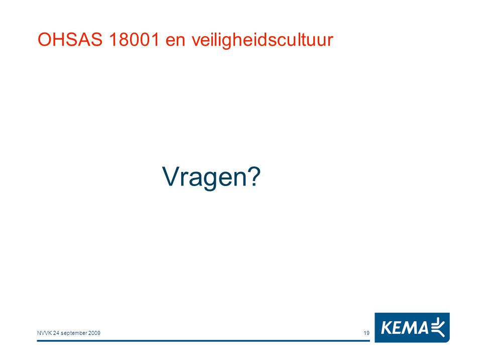 NVVK 24 september 200919 OHSAS 18001 en veiligheidscultuur Vragen?