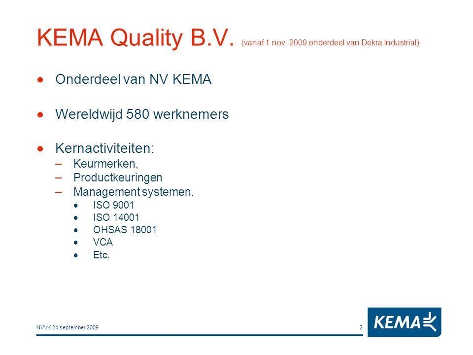 NVVK 24 september 20092 KEMA Quality B.V. (vanaf 1 nov. 2009 onderdeel van Dekra Industrial)  Onderdeel van NV KEMA  Wereldwijd 580 werknemers  Ker