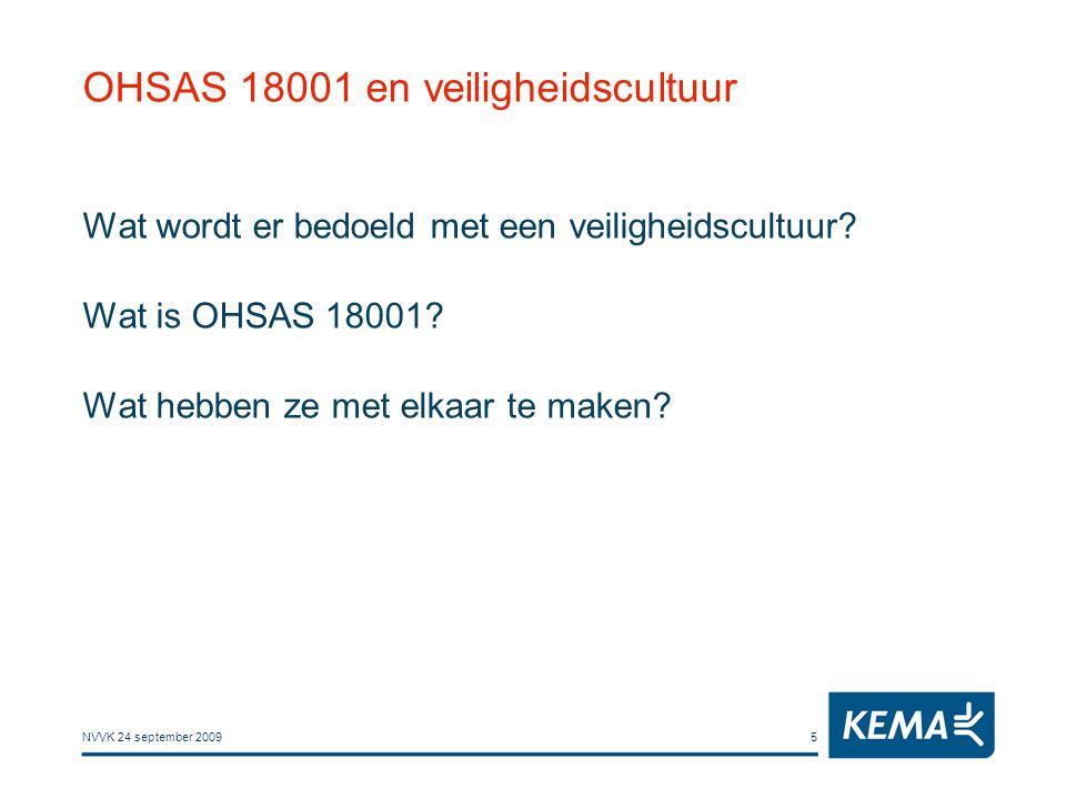 NVVK 24 september 20095 OHSAS 18001 en veiligheidscultuur Wat wordt er bedoeld met een veiligheidscultuur? Wat is OHSAS 18001? Wat hebben ze met elkaa
