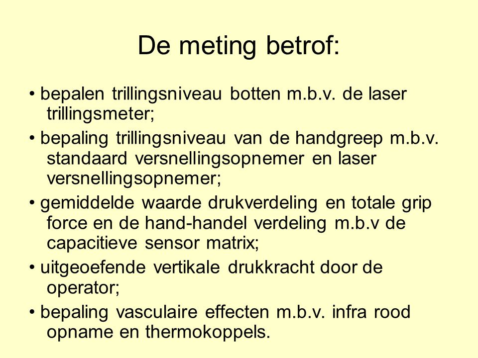 De meting betrof: bepalen trillingsniveau botten m.b.v. de laser trillingsmeter; bepaling trillingsniveau van de handgreep m.b.v. standaard versnellin