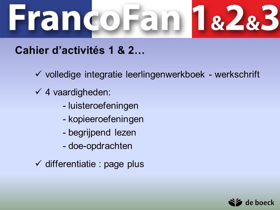 Cahier d'activités 1 & 2… volledige integratie leerlingenwerkboek - werkschrift 4 vaardigheden: - luisteroefeningen - kopieeroefeningen - begrijpend l