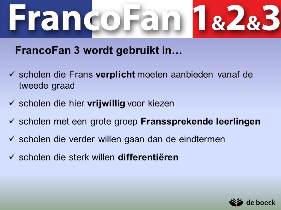 FrancoFan 3 wordt gebruikt in… scholen die Frans verplicht moeten aanbieden vanaf de tweede graad scholen die hier vrijwillig voor kiezen scholen met