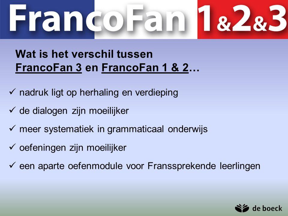 Wat is het verschil tussen FrancoFan 3 en FrancoFan 1 & 2… nadruk ligt op herhaling en verdieping de dialogen zijn moeilijker meer systematiek in gram