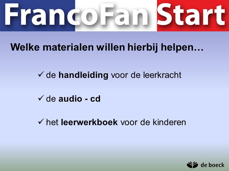 Welke materialen willen hierbij helpen… de handleiding voor de leerkracht de audio - cd het leerwerkboek voor de kinderen