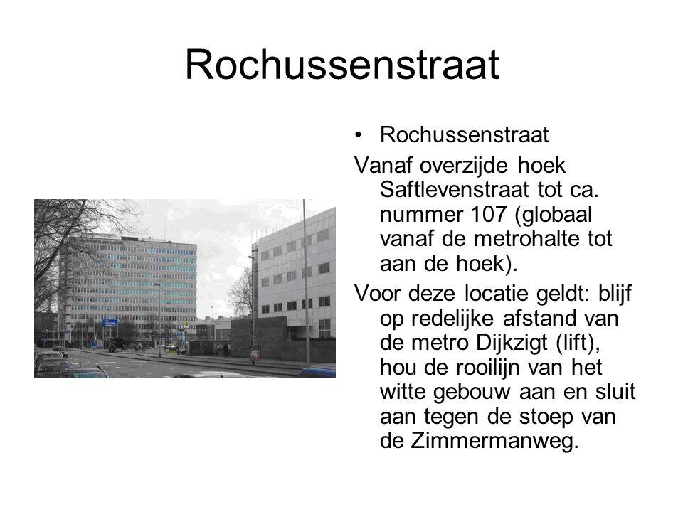 Rochussenstraat Vanaf overzijde hoek Saftlevenstraat tot ca. nummer 107 (globaal vanaf de metrohalte tot aan de hoek). Voor deze locatie geldt: blijf