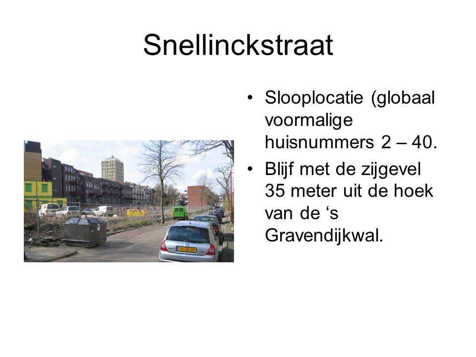 Snellinckstraat Slooplocatie (globaal voormalige huisnummers 2 – 40. Blijf met de zijgevel 35 meter uit de hoek van de 's Gravendijkwal.