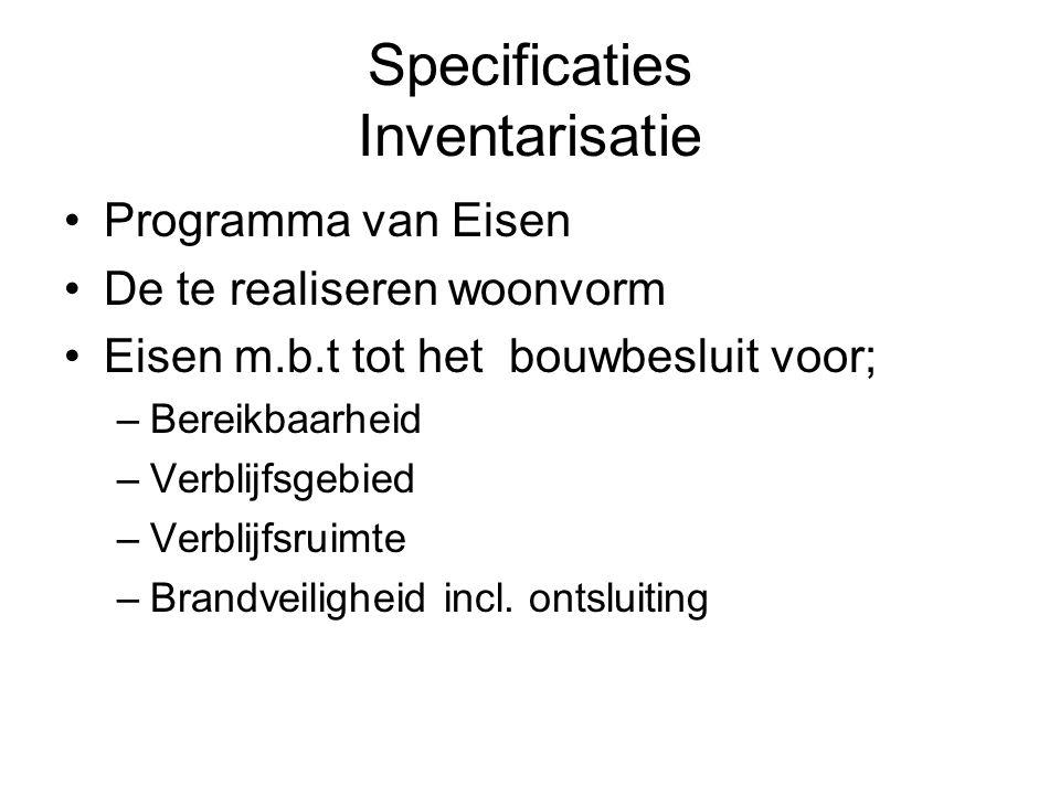 Specificaties Inventarisatie Programma van Eisen De te realiseren woonvorm Eisen m.b.t tot het bouwbesluit voor; –Bereikbaarheid –Verblijfsgebied –Ver