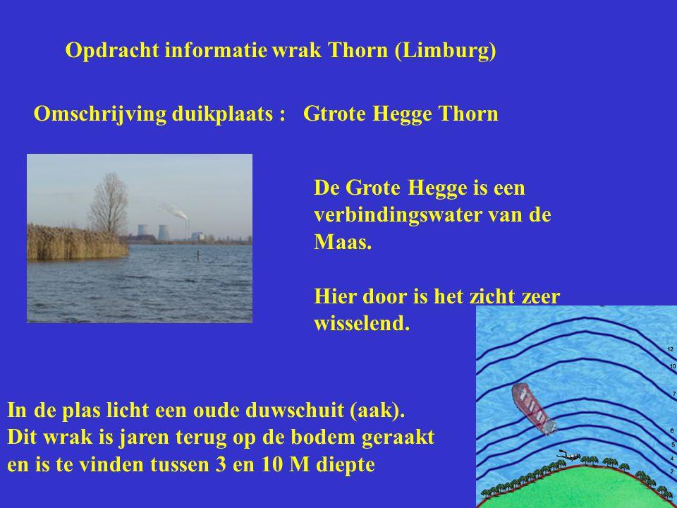 Opdracht informatie wrak Thorn (Limburg) Omschrijving duikplaats :Gtrote Hegge Thorn De Grote Hegge is een verbindingswater van de Maas. Hier door is