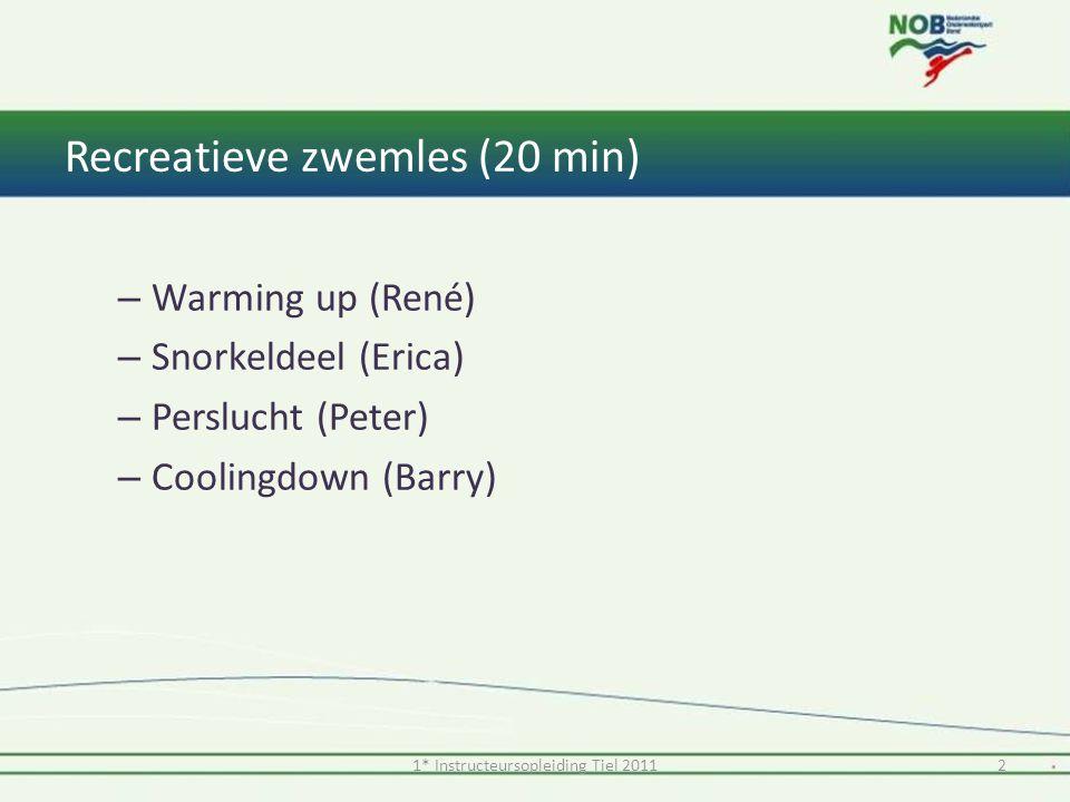 Recreatieve zwemles (20 min) – Warming up (René) – Snorkeldeel (Erica) – Perslucht (Peter) – Coolingdown (Barry) 21* Instructeursopleiding Tiel 2011