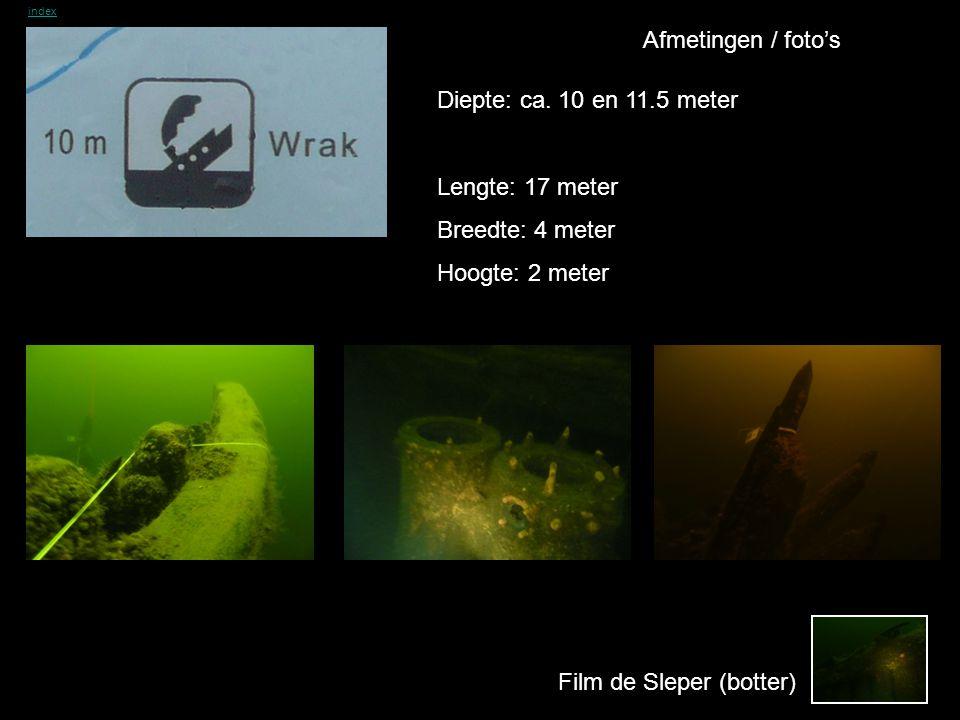 Afmetingen / foto's Diepte: ca. 10 en 11.5 meter Lengte: 17 meter Breedte: 4 meter Hoogte: 2 meter Film de Sleper (botter) index