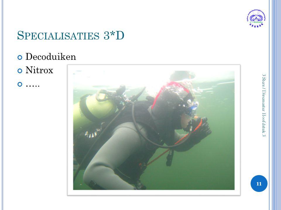 S PECIALISATIES 3*D Decoduiken Nitrox ….. 11 3 Sters / Divemaster Hoofdstuk 3