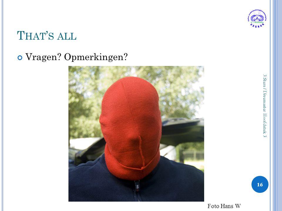 T HAT ' S ALL Vragen? Opmerkingen? 16 3 Sters / Divemaster Hoofdstuk 3 Foto Hans W