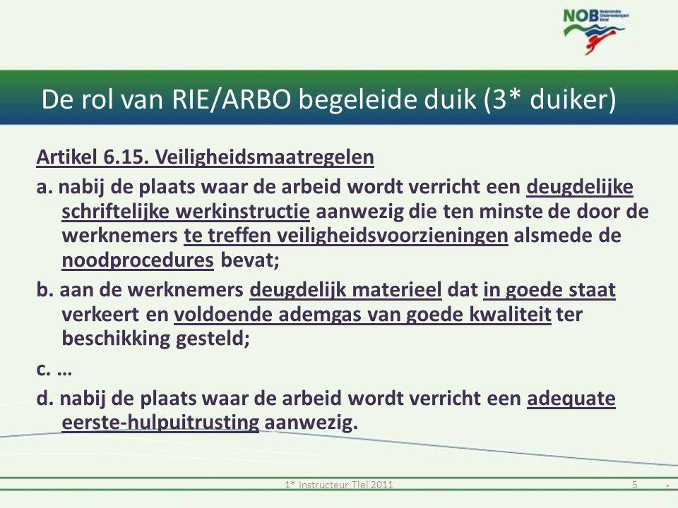 De rol van RIE/ARBO begeleide duik (3* duiker) Artikel 6.15. Veiligheidsmaatregelen a. nabij de plaats waar de arbeid wordt verricht een deugdelijke s
