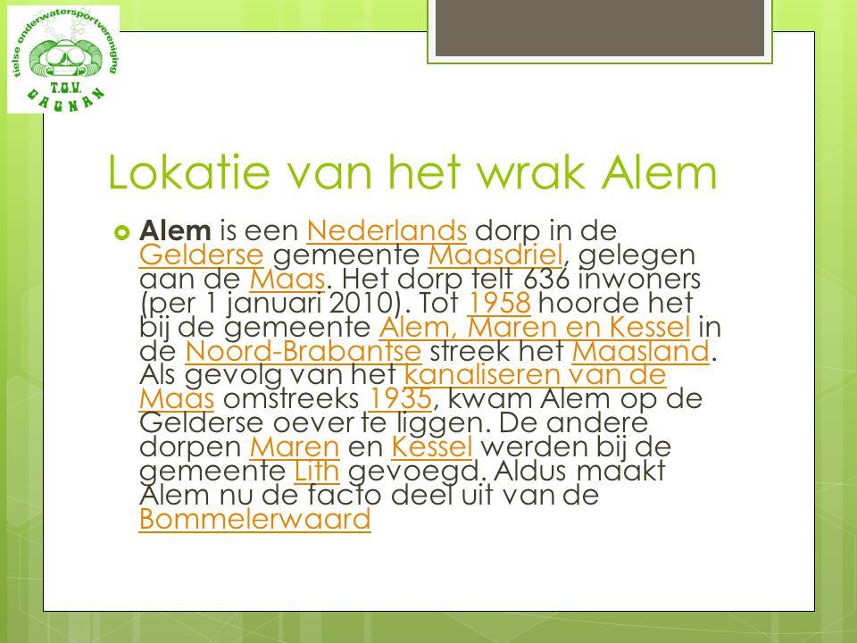 Lokatie van het wrak Alem  Alem is een Nederlands dorp in de Gelderse gemeente Maasdriel, gelegen aan de Maas. Het dorp telt 636 inwoners (per 1 janu
