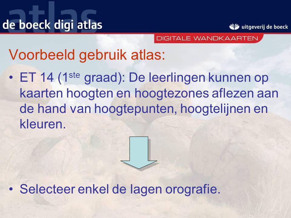 Voorbeeld gebruik atlas: ET 14 (1 ste graad): De leerlingen kunnen op kaarten hoogten en hoogtezones aflezen aan de hand van hoogtepunten, hoogtelijne