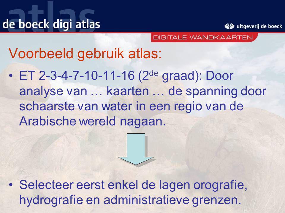 Voorbeeld gebruik atlas: ET 2-3-4-7-10-11-16 (2 de graad): Door analyse van … kaarten … de spanning door schaarste van water in een regio van de Arabi