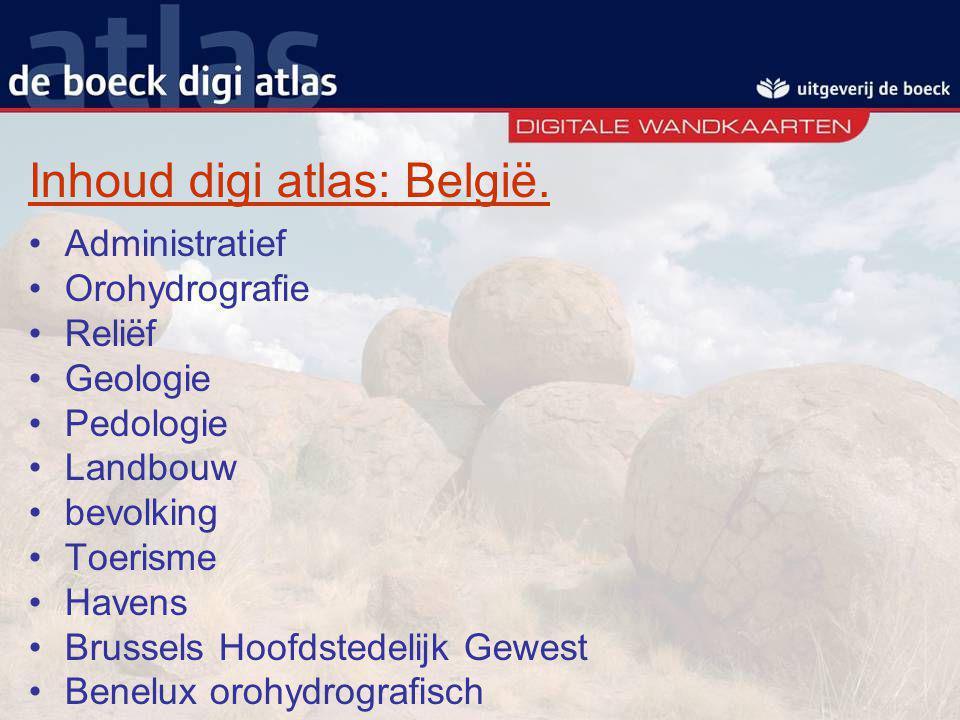 Inhoud digi atlas: België. Administratief Orohydrografie Reliëf Geologie Pedologie Landbouw bevolking Toerisme Havens Brussels Hoofdstedelijk Gewest B