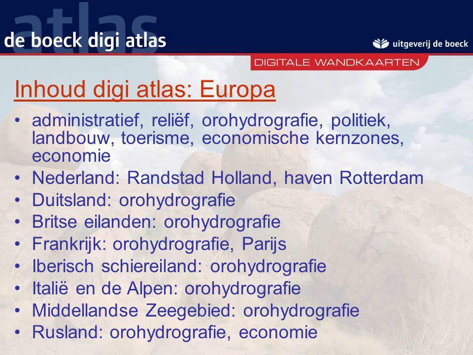 Inhoud digi atlas: Europa administratief, reliëf, orohydrografie, politiek, landbouw, toerisme, economische kernzones, economie Nederland: Randstad Ho