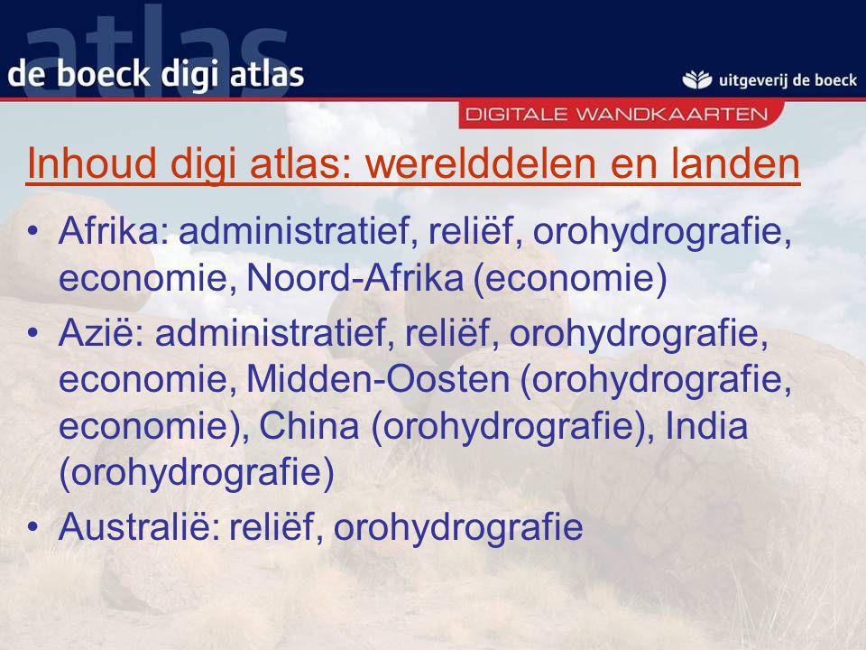 Inhoud digi atlas: werelddelen en landen Afrika: administratief, reliëf, orohydrografie, economie, Noord-Afrika (economie) Azië: administratief, relië