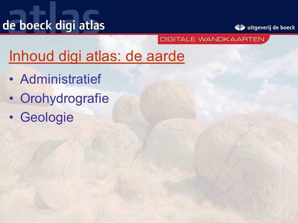 Inhoud digi atlas: de aarde Administratief Orohydrografie Geologie