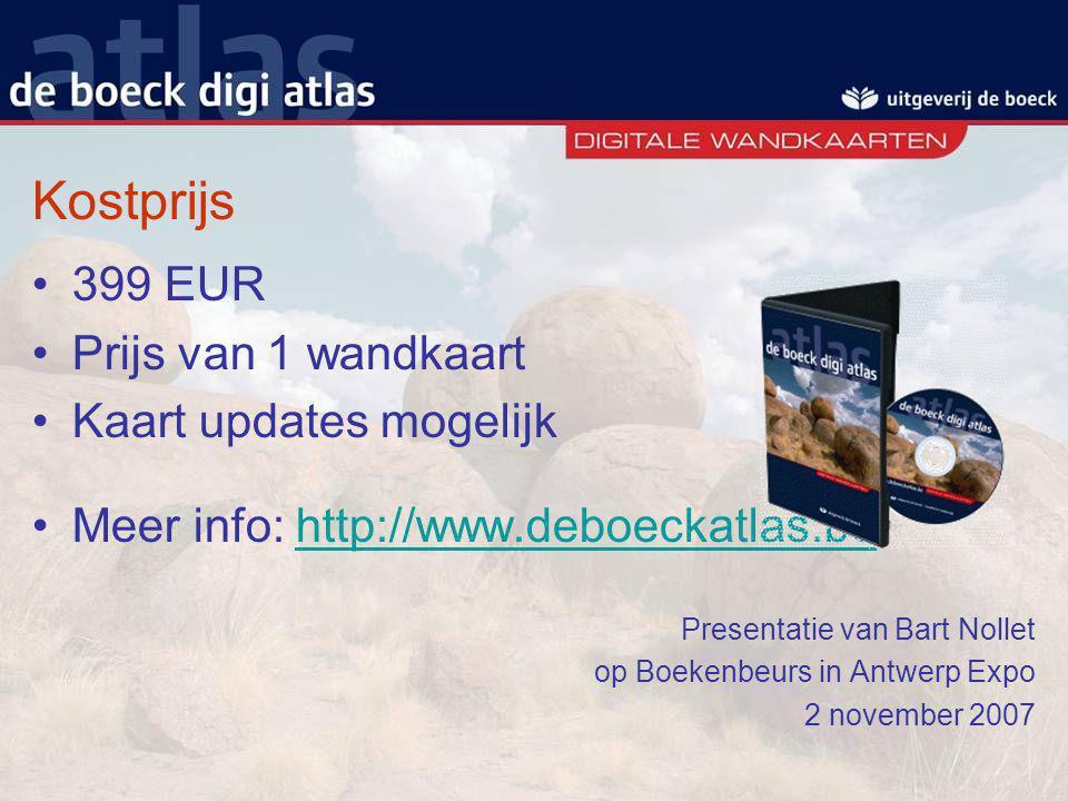 Kostprijs 399 EUR Prijs van 1 wandkaart Kaart updates mogelijk Meer info: http://www.deboeckatlas.behttp://www.deboeckatlas.be Presentatie van Bart No