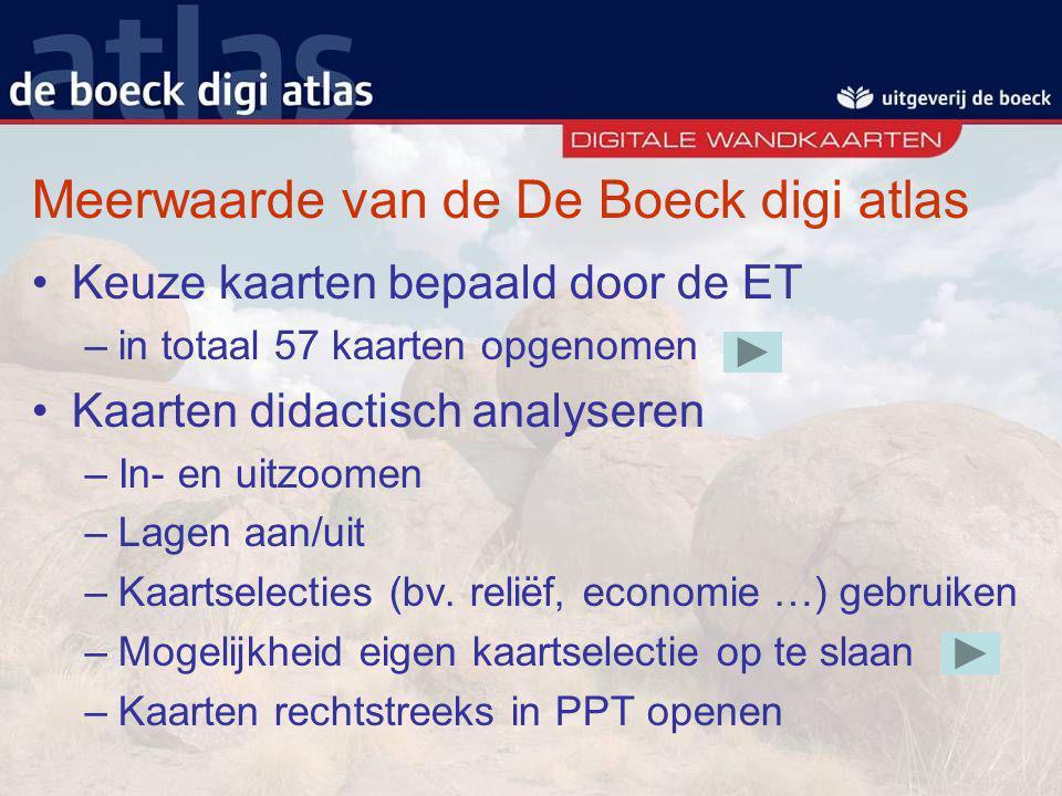 Meerwaarde van de De Boeck digi atlas Keuze kaarten bepaald door de ET –in totaal 57 kaarten opgenomen Kaarten didactisch analyseren –In- en uitzoomen