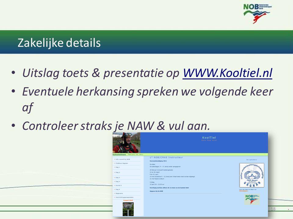 Zakelijke details Uitslag toets & presentatie op WWW.Kooltiel.nlWWW.Kooltiel.nl Eventuele herkansing spreken we volgende keer af Controleer straks je NAW & vul aan.