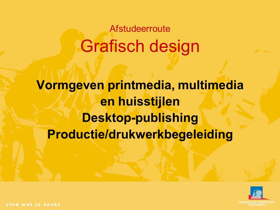 Afstudeerroute Grafisch design Vormgeven printmedia, multimedia en huisstijlen Desktop-publishing Productie/drukwerkbegeleiding