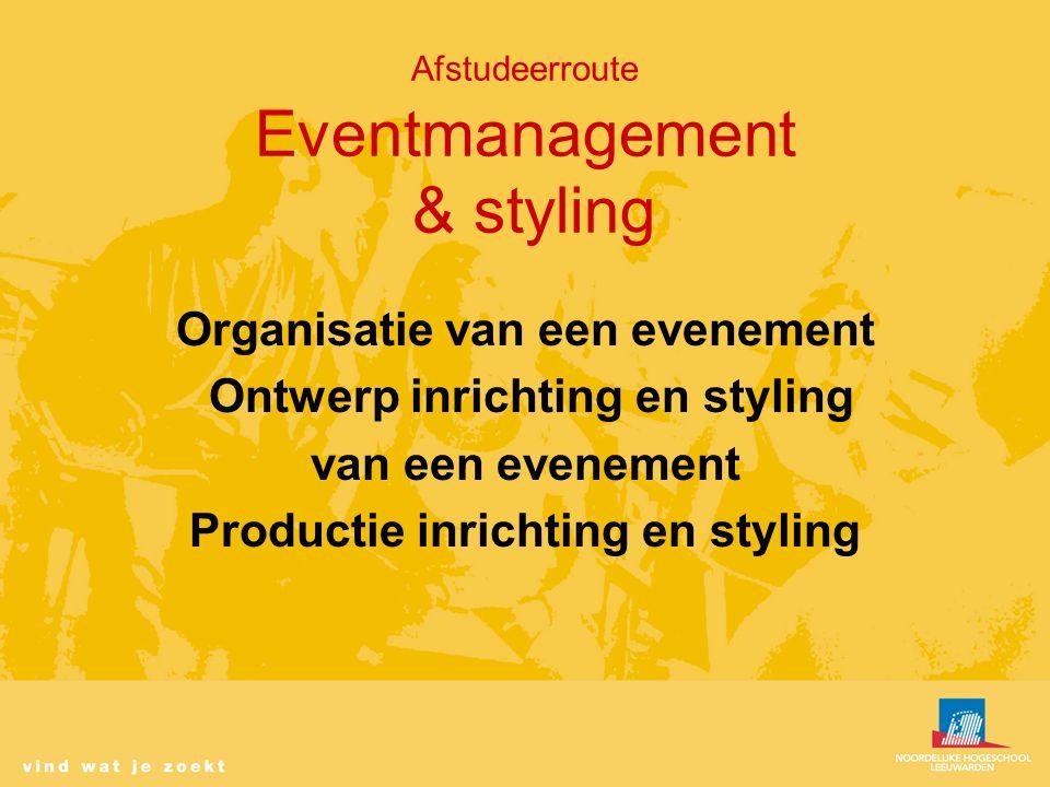 Afstudeerroute Eventmanagement & styling Organisatie van een evenement Ontwerp inrichting en styling van een evenement Productie inrichting en styling