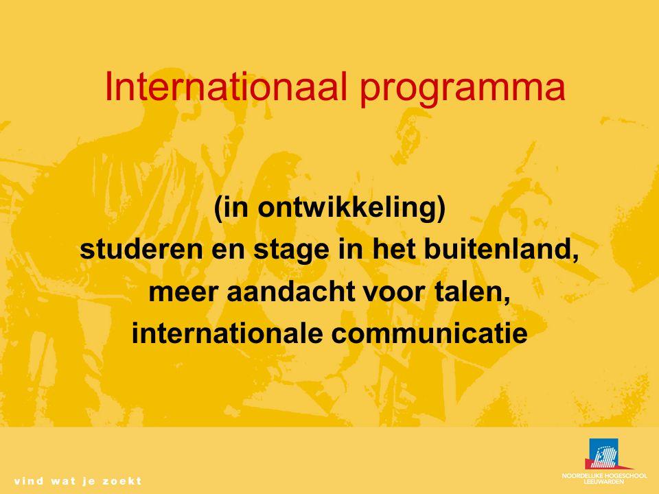 Internationaal programma (in ontwikkeling) studeren en stage in het buitenland, meer aandacht voor talen, internationale communicatie
