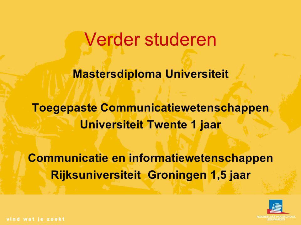 Verder studeren Mastersdiploma Universiteit Toegepaste Communicatiewetenschappen Universiteit Twente 1 jaar Communicatie en informatiewetenschappen Rijksuniversiteit Groningen 1,5 jaar