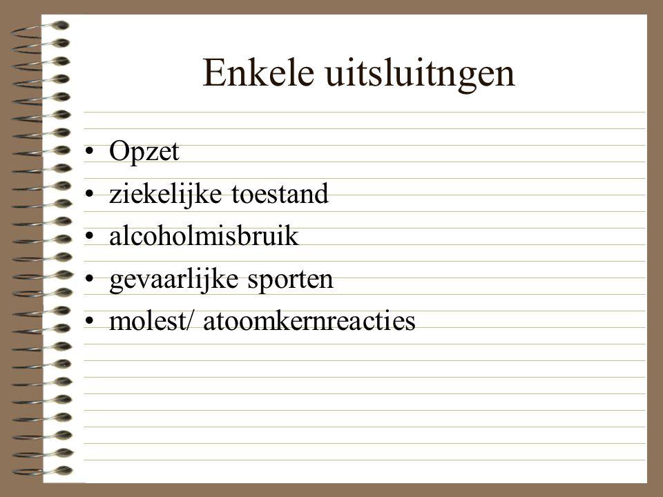 Enkele uitsluitngen Opzet ziekelijke toestand alcoholmisbruik gevaarlijke sporten molest/ atoomkernreacties