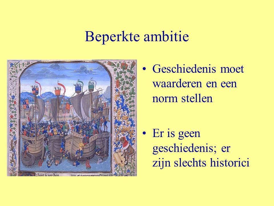 Beperkte ambitie Geschiedenis moet waarderen en een norm stellen Er is geen geschiedenis; er zijn slechts historici