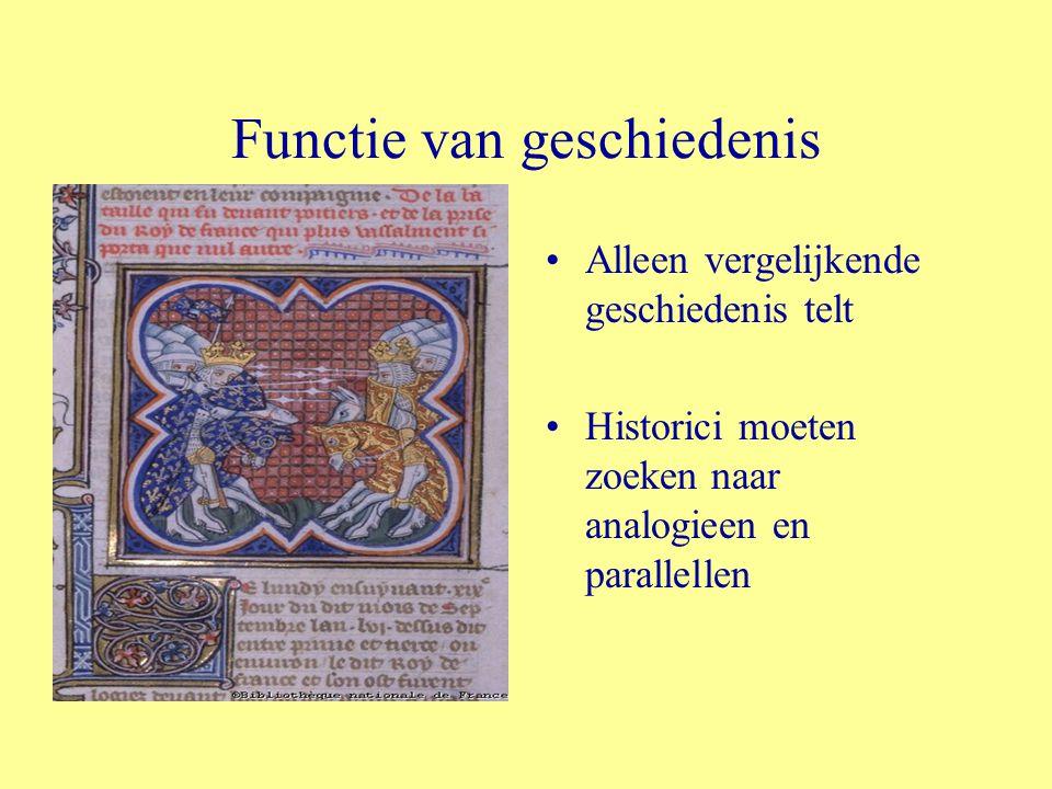 Functie van geschiedenis Alleen vergelijkende geschiedenis telt Historici moeten zoeken naar analogieen en parallellen
