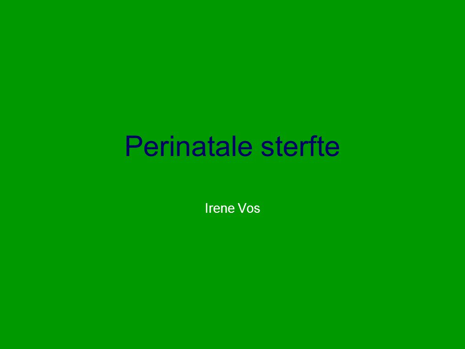 Perinatale sterfte Irene Vos
