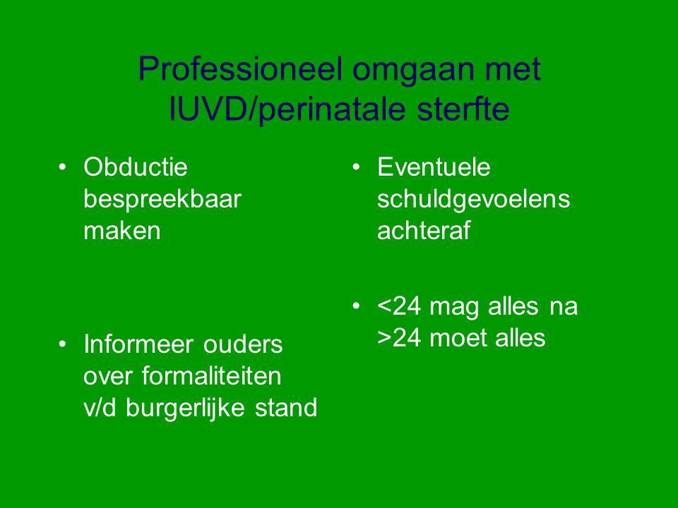 Professioneel omgaan met IUVD/perinatale sterfte Obductie bespreekbaar maken Informeer ouders over formaliteiten v/d burgerlijke stand Eventuele schul