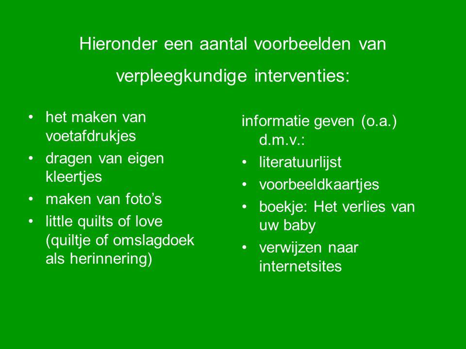 Hieronder een aantal voorbeelden van verpleegkundige interventies: informatie geven (o.a.) d.m.v.: literatuurlijst voorbeeldkaartjes boekje: Het verli