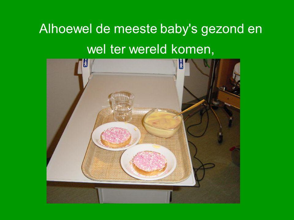 Alhoewel de meeste baby's gezond en wel ter wereld komen,
