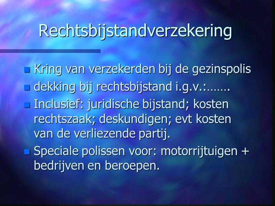 Rechtsbijstandverzekering n Kring van verzekerden bij de gezinspolis n dekking bij rechtsbijstand i.g.v.:……. n Inclusief: juridische bijstand; kosten