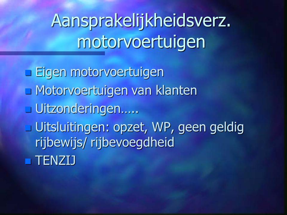 Aansprakelijkheidsverz. motorvoertuigen n Eigen motorvoertuigen n Motorvoertuigen van klanten n Uitzonderingen….. n Uitsluitingen: opzet, WP, geen gel