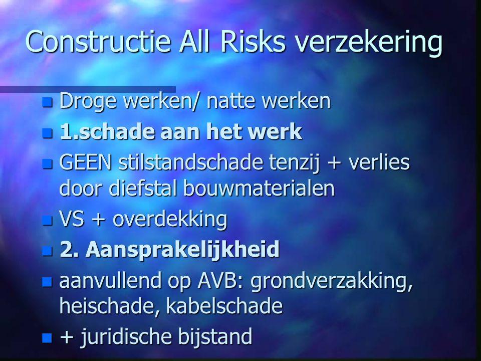 Constructie All Risks verzekering n Droge werken/ natte werken n 1.schade aan het werk n GEEN stilstandschade tenzij + verlies door diefstal bouwmater