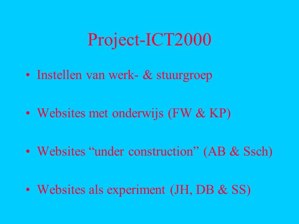 Project-ICT2000 Instellen van werk- & stuurgroep Websites met onderwijs (FW & KP) Websites under construction (AB & Ssch) Websites als experiment (JH, DB & SS)