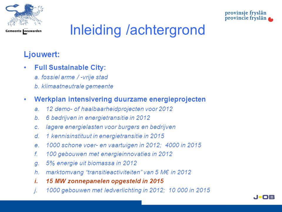 Inleiding /achtergrond Ljouwert: Full Sustainable City: a. fossiel arme / -vrije stad b. klimaatneutrale gemeente Werkplan intensivering duurzame ener
