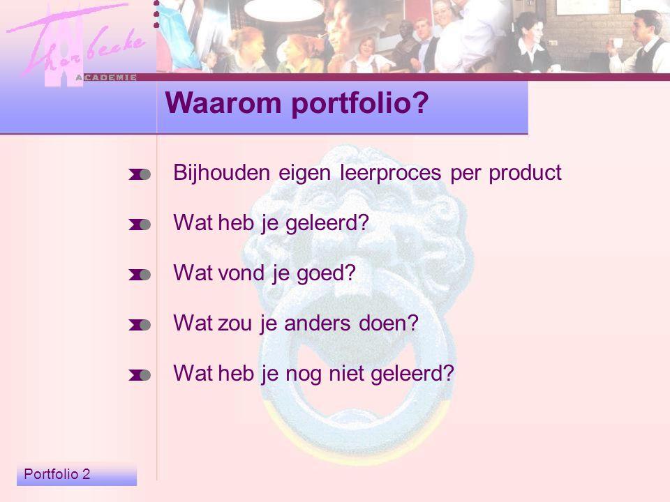 Portfolio 2 Waarom portfolio. Bijhouden eigen leerproces per product Wat heb je geleerd.
