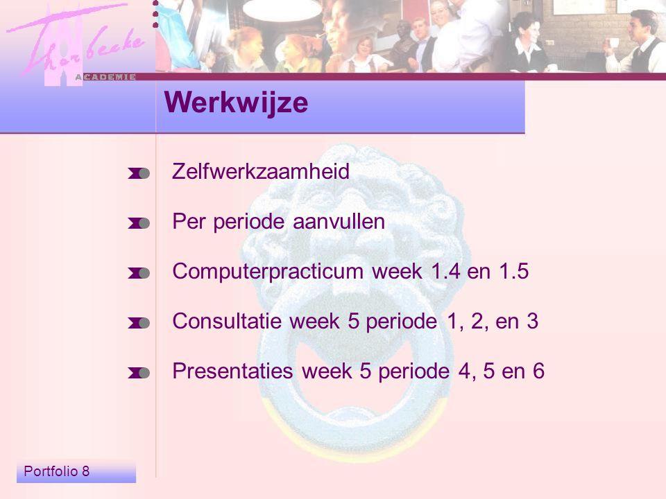 Portfolio 8 Werkwijze Zelfwerkzaamheid Per periode aanvullen Computerpracticum week 1.4 en 1.5 Consultatie week 5 periode 1, 2, en 3 Presentaties week 5 periode 4, 5 en 6